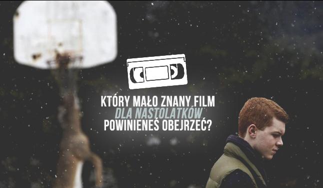 Który mało znany film dla nastolatków powinieneś obejrzeć?