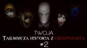 Twoja tajemnicza historia z creepypastą #2