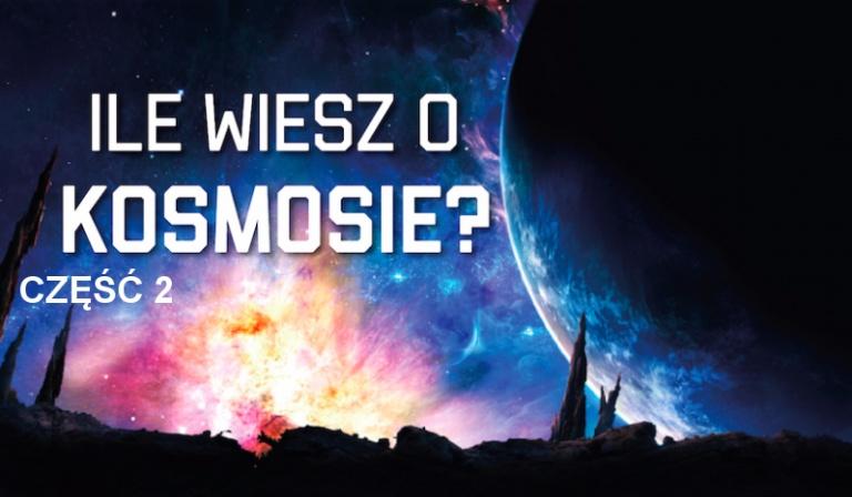 Ile wiesz o Kosmosie? Część 2.