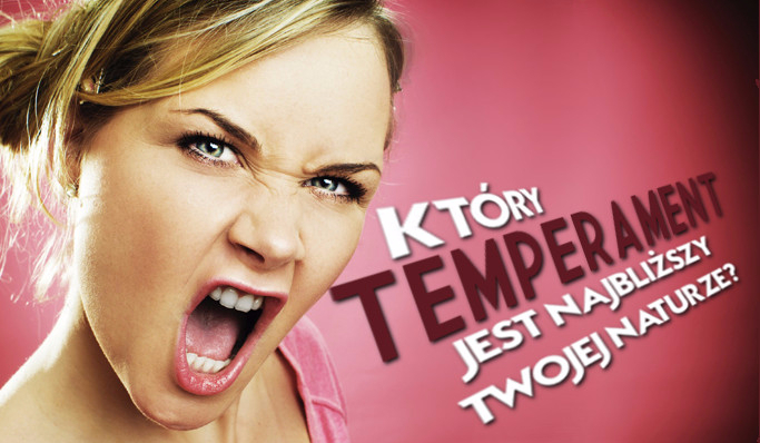 Który temperament jest najbliższy Twojej naturze?