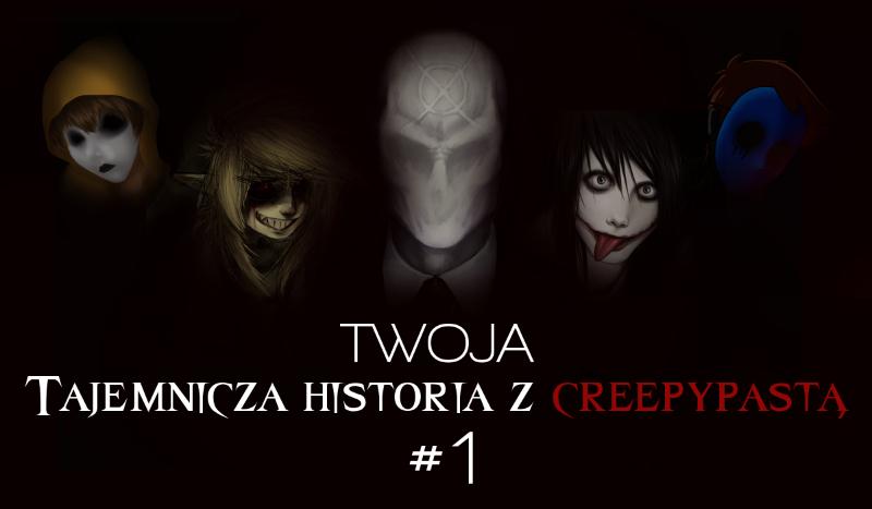 Twoja tajemnicza historia z creepypastą #1