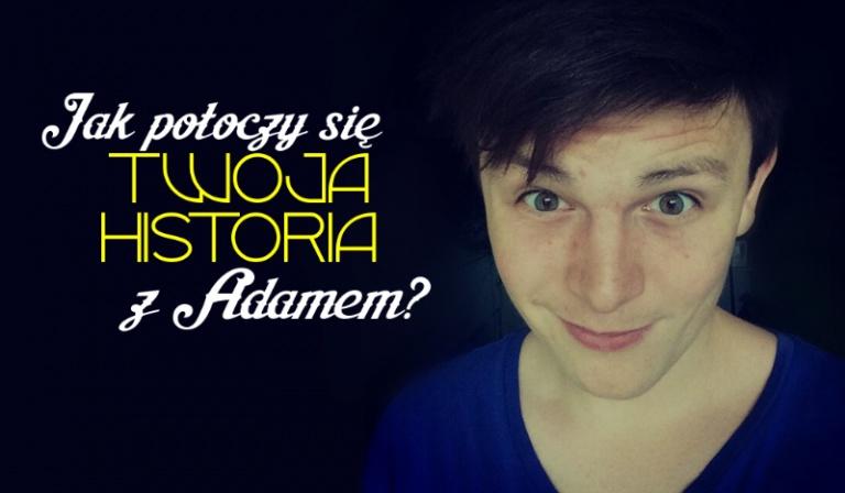 Jak potoczy się Twoja historia z Adamem?