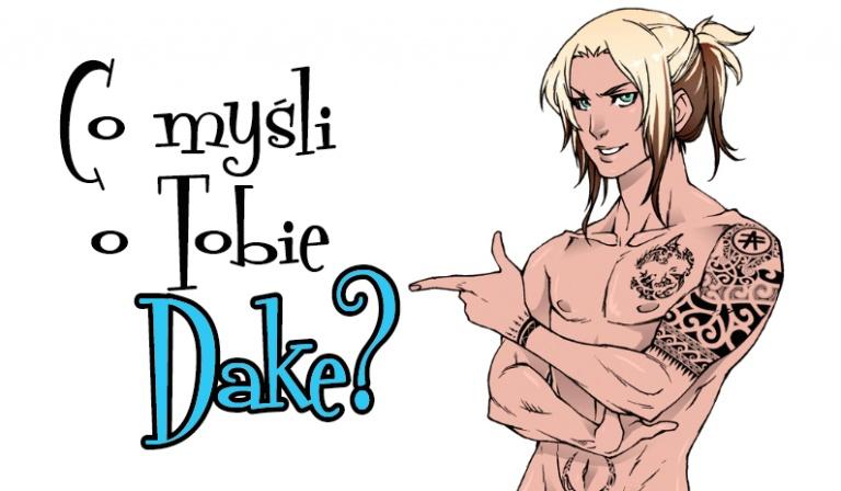 Co myśli o Tobie Dake?