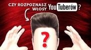Czy rozpoznasz włosy YouTuberów?