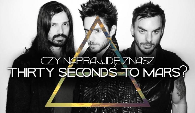 Czy naprawdę znasz Thirty Seconds To Mars?