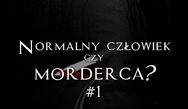 """Normalny człowiek czy morderca? Cz.1 """"Depresja…"""""""