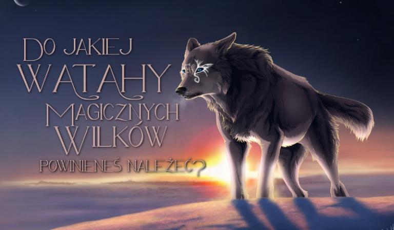 Do jakiej watahy magicznych wilków powinieneś należeć?