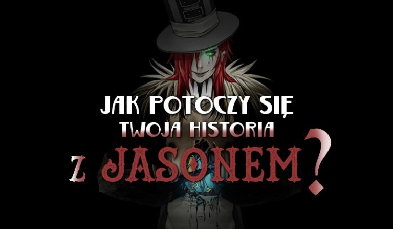 Jak potoczy się Twoja historia z Jasonem?