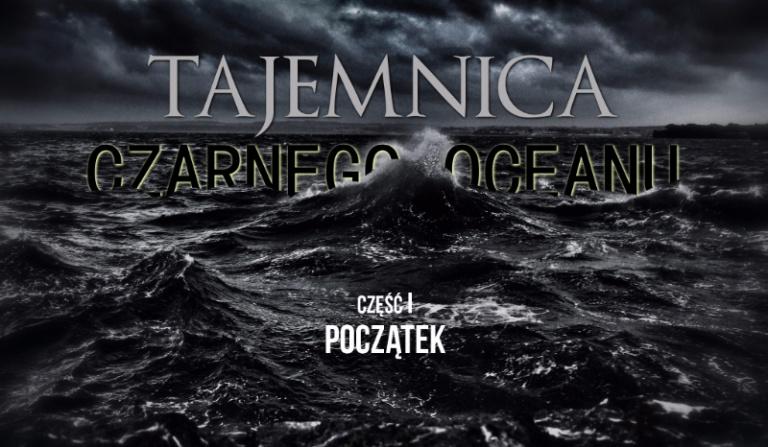 Tajemnica Czarnego Oceanu #1 Początek