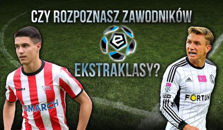 Czy rozpoznasz piłkarzy polskiej Ekstraklasy? cz.1