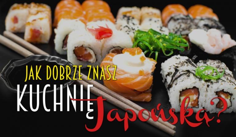 Jak dobrze znasz kuchnię japońską?