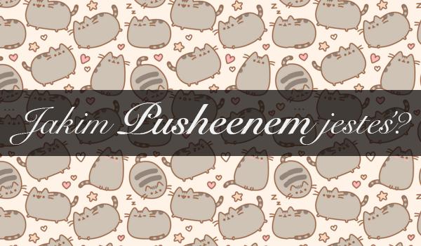 Jakim Pusheenem jesteś?