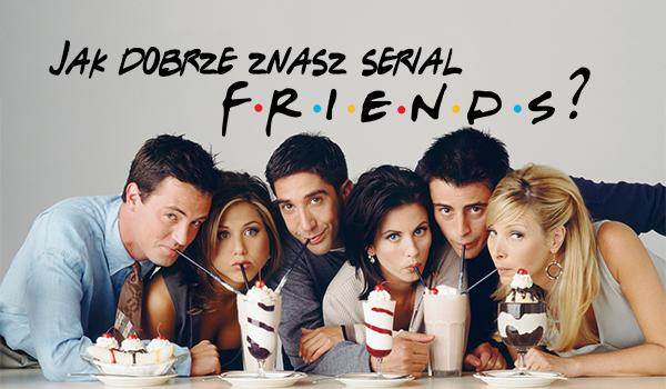 Jak Dobrze Znasz Serial Przyjaciele