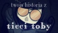 Twoja historia z Ticci Toby! #1