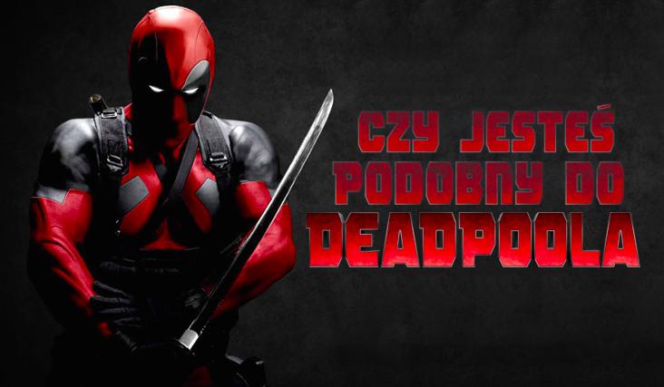 Czy jesteś podobny do Deadpoola?