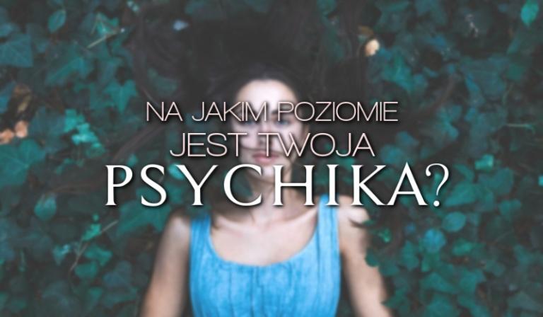 Na jakim poziomie jest Twoja psychika?
