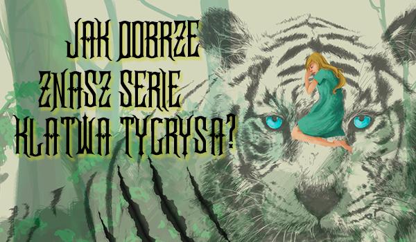 """Jak dobrze znasz serię """"Klątwa Tygrysa""""?"""