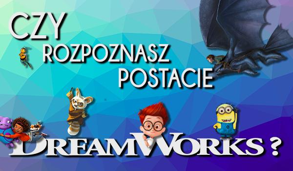 Czy rozpoznasz postacie Dreamworks?