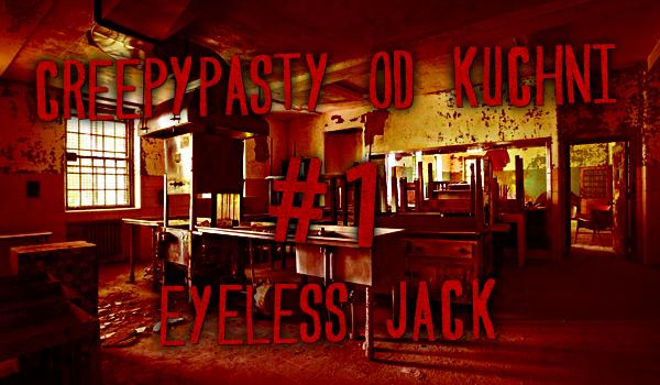 Creepypasty od kuchni #1 – Eyeless Jack.