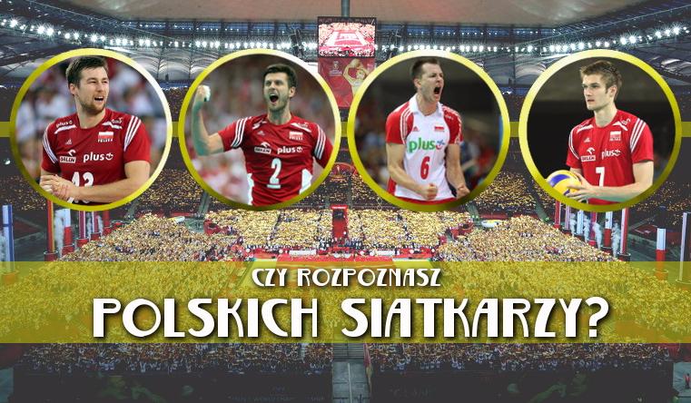 Czy rozpoznasz polskich siatkarzy?