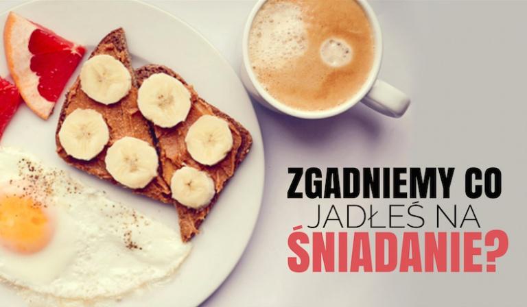 Czy zgadniemy co jadłeś dziś na śniadanie?