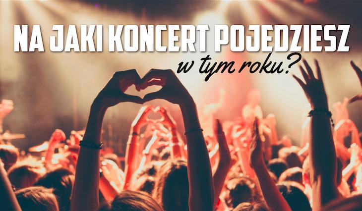 Na jaki koncert pojedziesz w tym roku?