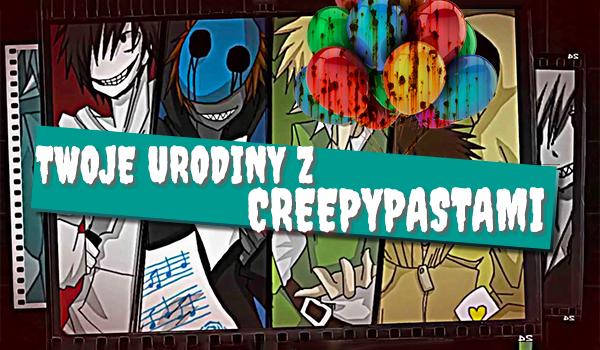 Jak spędzisz swoje urodziny z Creepypastami?