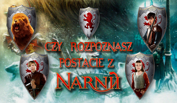 Czy rozpoznasz postacie z Opowieści z Narnii?