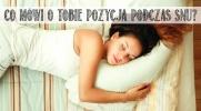 Język snu, czyli co mówi o Twojej osobowości pozycja podczas snu?