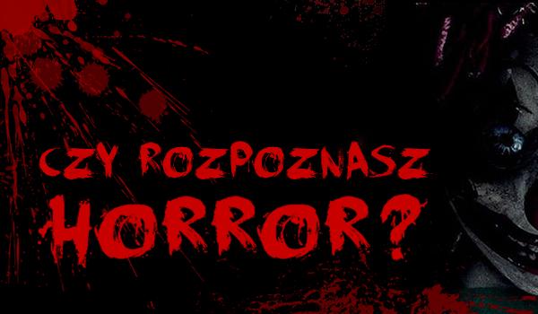 Czy poznasz horror na podstawie kadru z filmu?