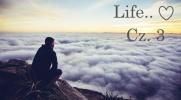 Life.. Cz.3