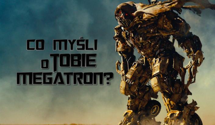 Co myśli o Tobie Megatron?