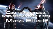Czy rozpoznasz wszystkie postacie z serii Mass Effect?
