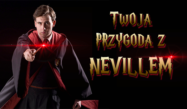 Twoja historia z Nevillem w Hogwarcie!