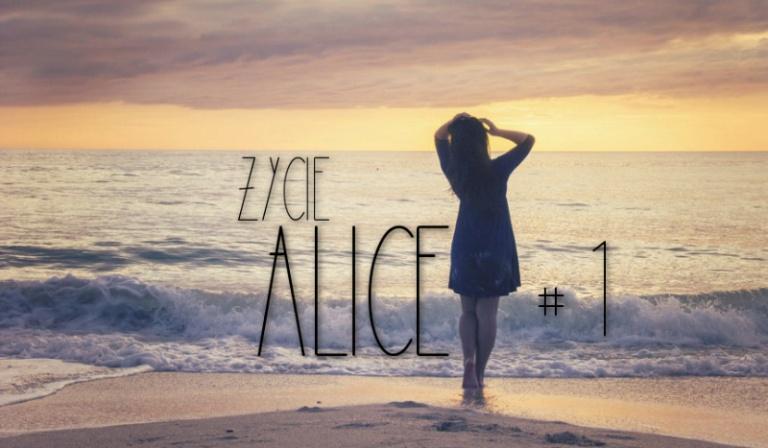 Życie Alice #1