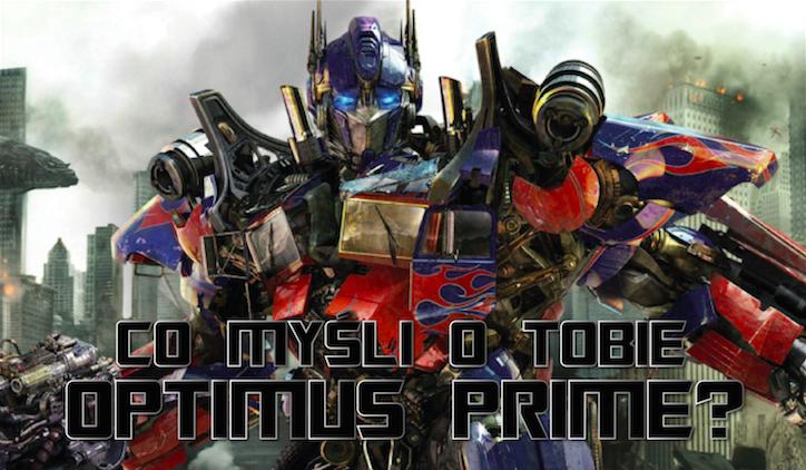 Co myśli o Tobie Optimus Prime?