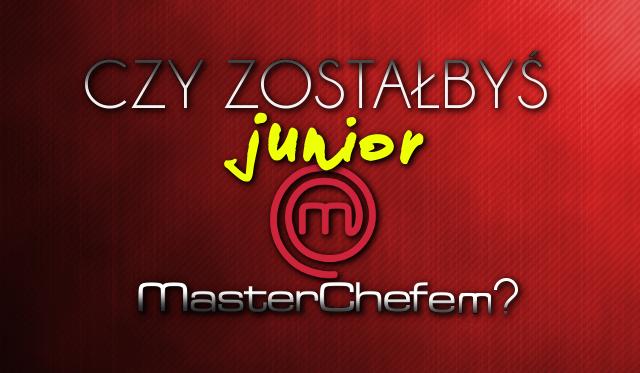 Czy zostałbyś Junior MasterChefem?