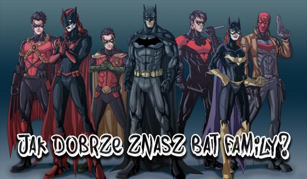 Jak dobrze znasz Bat Family?