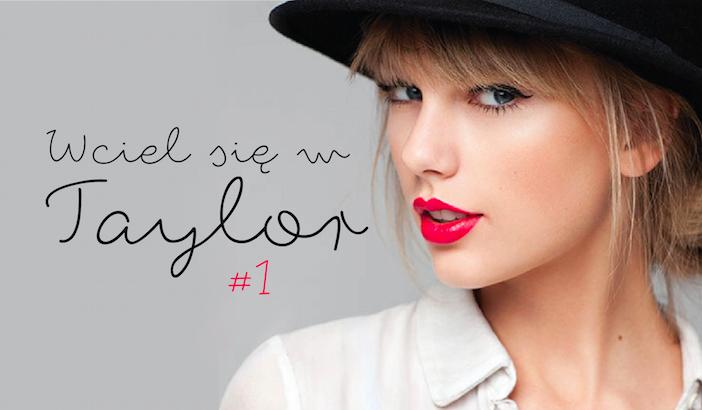 Czy spisałabyś się jako Taylor Swift? #1
