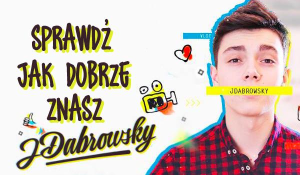 Sprawdź swoją wiedzę o JDabrowsky!