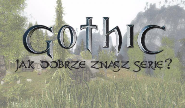 """Jak dobrze znasz serię """"Gothic""""?"""