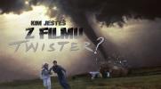 """Kim jesteś z filmu """"Twister""""?"""