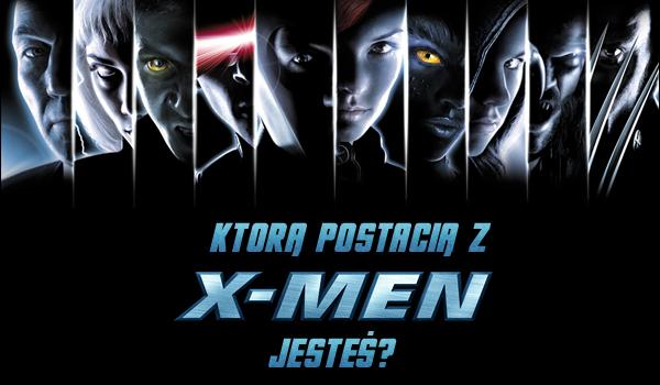 """Którą postacią z serii filmów ,,X-Men"""" jesteś?"""