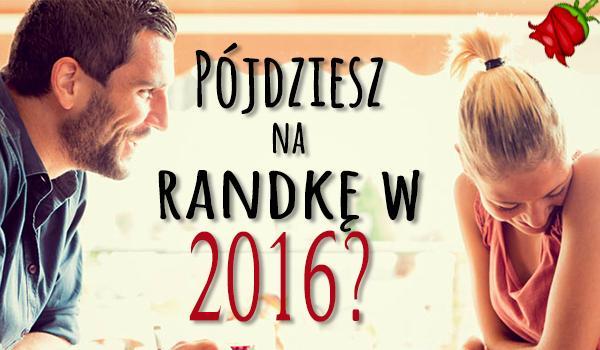 Czy w 2016 roku pójdziesz na randkę?