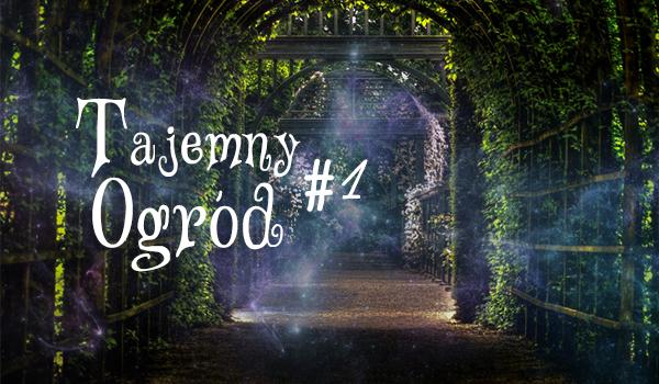 Tajemny Ogród #1