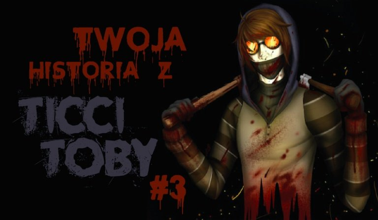 Twoja historia z Ticci Toby #3