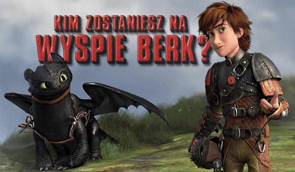 Kim zostaniesz na wyspie Berk?