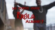 Jak dobrze znasz Króla Albanii?
