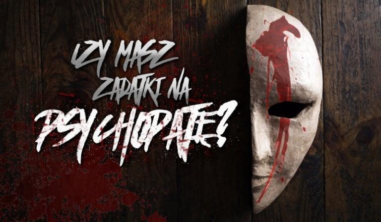 Czy masz zadatki na psychopatę?
