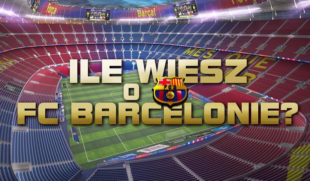 Ile wiesz o FC Barcelonie?